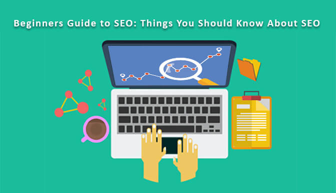 Beginners Guide to SEO: Things you should know about SEO