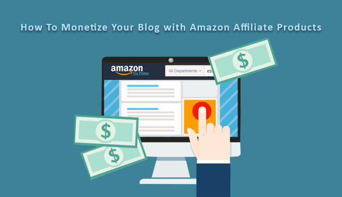 How To Monetize Your Blog with Amazon Affiliate Products