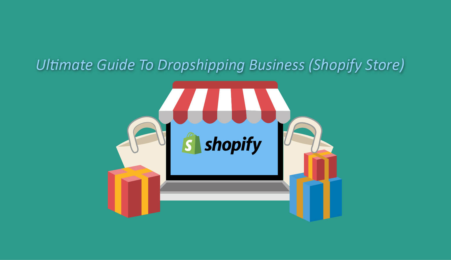 Ultimate Guide To Drop Shipping Business (Shopify Store)