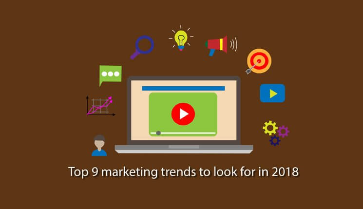 Top 9 Marketing Trends to Look for in 2018